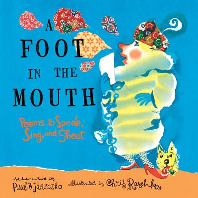 A Foot in the Mouth By Janeczko, Paul B./ Raschka, Christopher (ILT)